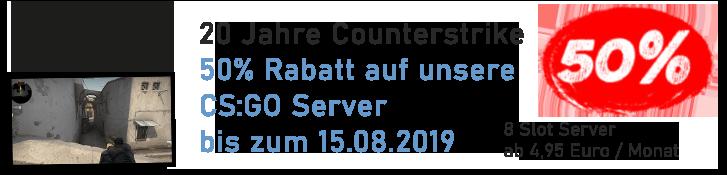 Jetzt bis zum 15.08.2019 50% Rabatt auf unsere CS:GO Server
